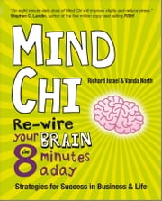 Mind Chi - Re-wire Your Brain in 8 Minutes a Day -- Strategies for Success in Business and Life ebook by Vanda North,Richard Israel