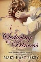 Seducing the Princess ebook by Mary Hart Perry