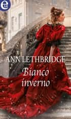 Bianco inverno (eLit) ebook by Ann Lethbridge