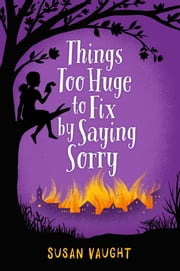 Things Too Huge to Fix by Saying Sorry eBook by Susan Vaught