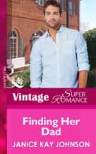Finding Her Dad (Mills & Boon Vintage Superromance) (Suddenly a Parent, Book 22) ebook by Janice Kay Johnson