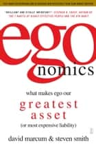 egonomics - What Makes Ego Our Greatest Asset (or Most Expensive Liability) ebook by David Marcum, Steven B. Smith
