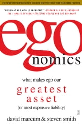 egonomics - What Makes Ego Our Greatest Asset (or Most Expensive Liability) ebook by David Marcum,Steven B. Smith