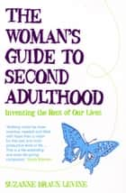 The Woman's Guide to Second Adulthood - Inventing the Rest of Our Lives ebook by Suzanne Braun Levine
