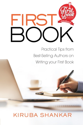 FIRST BOOK - Practical Tips from Best-selling Authors on Writing Your First Book ebook by Kiruba Shankar