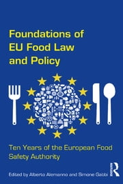 Foundations of EU Food Law and Policy - Ten Years of the European Food Safety Authority ebook by Alberto Alemanno,Simone Gabbi