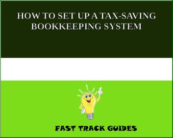HOW TO SET UP A TAX-SAVING BOOKKEEPING SYSTEM ebook by Alexey