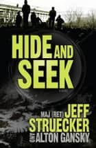Hide and Seek ebook by Jeff Struecker, Alton Gansky