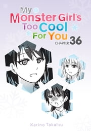 My Monster Girl's Too Cool for You, Chapter 36 ebook by Karino Takatsu