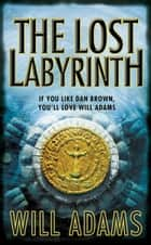 The Lost Labyrinth ebook by Will Adams