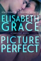 Picture Perfect (Limelight #2) ebook by Elisabeth Grace