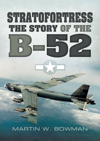 Stratofortress - The Story of the B-52 ebook by Martin Bowman
