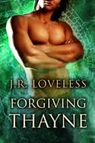 Forgiving Thayne ebook by J.R. Loveless