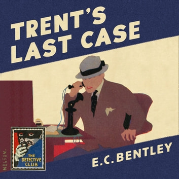Trent's Last Case (Detective Club Crime Classics) audiobook by E. C. Bentley