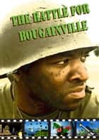 The Battle for Bougainville part 5 ebook by David Rogers