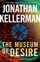 The Museum of Desire - An Alex Delaware Novel eBook by Jonathan Kellerman