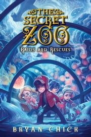 The Secret Zoo: Raids and Rescues ebook by Bryan Chick