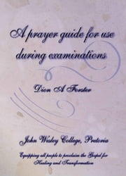 A prayer guide for use during examinations ebook by Forster, Dion, A