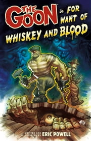 The Goon Volume 13: For Want of Whiskey and Blood ebook by Eric Powell