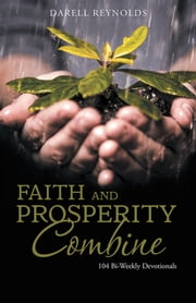 Faith and Prosperity Combine - 104 Bi-Weekly Devotionals ebook by Darell Reynolds