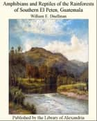 Guatemala Amphibians and Reptiles of the Rainforests of Southern El Peten ebook by William E. Duellman