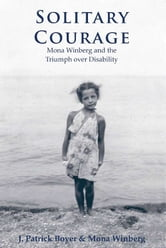 Solitary Courage - Mona Winberg and the Triumph over Disability ebook by Mona Winberg