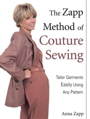 The Zapp Method of Couture Sewing: Tailor Garments Easily Using Any Pattern ebook by Zapp, Anna