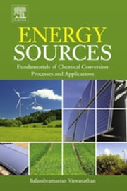 Energy Sources - Fundamentals of Chemical Conversion Processes and Applications ebook by Balasubramanian Viswanathan