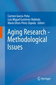 Aging Research - Methodological Issues ebook by Carmen García-Peña,Luis Miguel Gutiérrez Robledo,Mario Ulises Pérez Zepeda