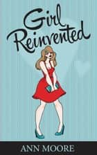 Girl Reinvented ebook by Ann Moore