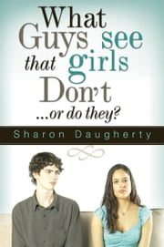What Guys See That Girls Don't ebook by Sharon Daugherty