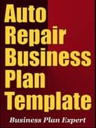Auto Repair Business Plan Template (Including 6 Special Bonuses) ebook by Business Plan Expert