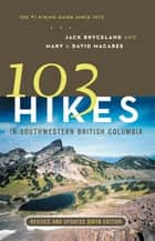 103 Hikes in Southwestern British Columbia, Revised and Updated Sixth Edition - Revised and Updated Sixth ,Edition ebook by Mary Macaree, David Macaree, Jack Bryceland