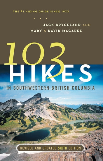 103 Hikes in Southwestern British Columbia, Revised and Updated Sixth Edition - Revised and Updated Sixth ,Edition ebook by Mary Macaree,David Macaree,Jack Bryceland