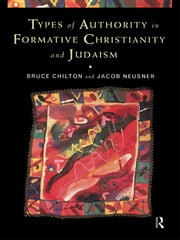Types of Authority in Formative Christianity and Judaism ebook by Bruce Chilton,Jacob Neusner