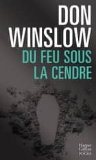 Du feu sous la cendre ebook by Don Winslow