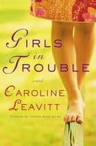 Girls in Trouble ebook by Caroline Leavitt
