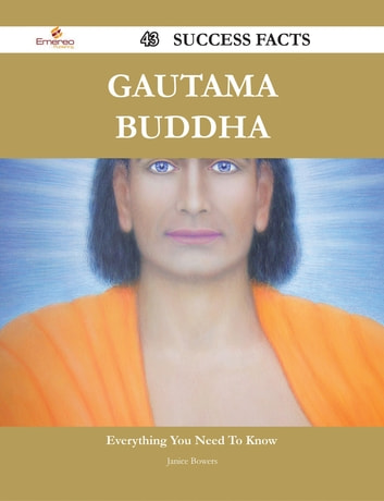 Gautama Buddha 43 Success Facts - Everything you need to know about Gautama Buddha ebook by Janice Bowers