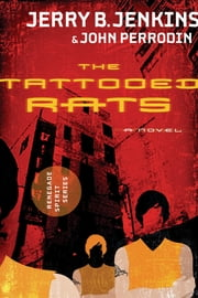 The Tattooed Rats ebook by Jerry B. Jenkins, John Perrodin