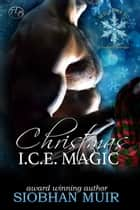 Christmas I.C.E. Magic ebook by Siobhan Muir