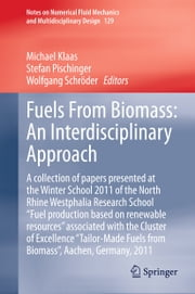 "Fuels From Biomass: An Interdisciplinary Approach - A collection of papers presented at the Winter School 2011 of the North Rhine Westphalia Research School ""Fuel production based on renewable resources"" associated with the Cluster of Excellence ""Tailor-Made Fuels from Biomass"", Aachen, Germany, 2011 ebook by Michael Klaas, Stefan Pischinger, Wolfgang Schröder"