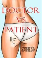 Hardcore XXX: Doctor VS Patient (X-Rated One Shot) ebook by Sophie Sin