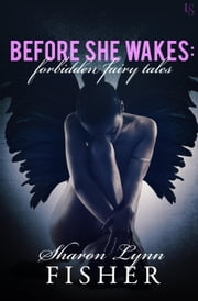 Before She Wakes: Forbidden Fairy Tales ebook by Sharon Lynn Fisher