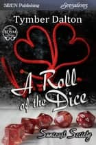 A Roll of the Dice ebook by Tymber Dalton
