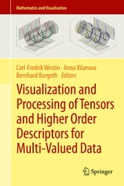 Visualization and Processing of Tensors and Higher Order Descriptors for Multi-Valued Data ebook by Carl-Fredrik Westin,Anna Vilanova,Bernhard Burgeth