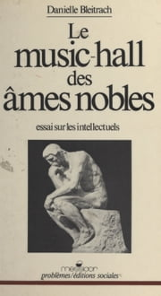 Le music-hall des âmes nobles : essai sur les intellectuels ebook by Danielle Bleitrach