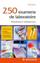 250 examens de laboratoire - Prescription et interprétation ebook by René Caquet, Claire GUILABERT