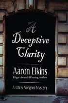 A Deceptive Clarity eBook by Aaron Elkins