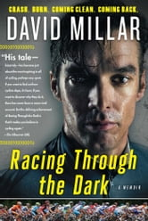 Racing Through the Dark - Crash. Burn. Coming Clean. Coming Back. ebook by David Millar