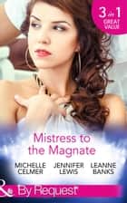 Mistress to the Magnate: Money Man's Fiancée Negotiation (Kings of the Boardroom, Book 4) / Bachelor's Bought Bride (Kings of the Boardroom, Book 5) / CEO's Expectant Secretary (Kings of the Boardroom, Book 6) (Mills & Boon By Request) ebook by Michelle Celmer, Jennifer Lewis, Leanne Banks